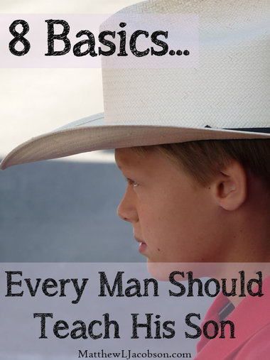 matthewljacobson.com_8 basics every man should teach his son