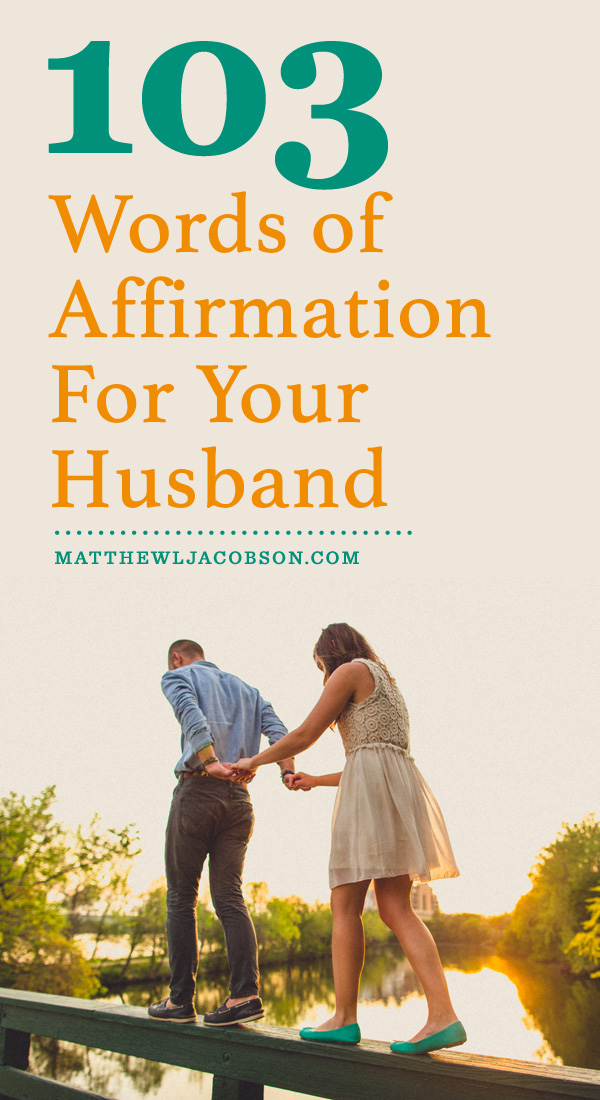 103 Words of Affirmation Every Husband Wants to Hear {With Free Printable} via @faithful_man