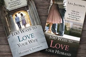 Two books to transform how you love each other. 100 Ways to Love Your Wife - 100 Ways to Love Your Husband