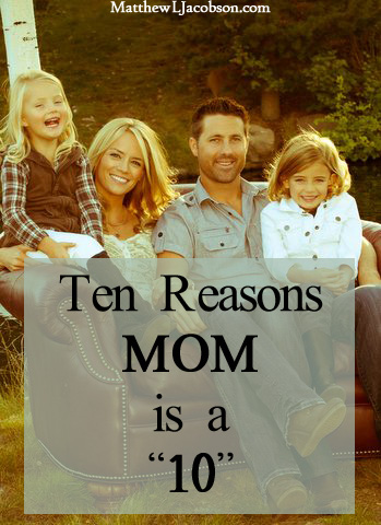 "Ten Reasons Mom Is a ""10"" via @faithful_man"