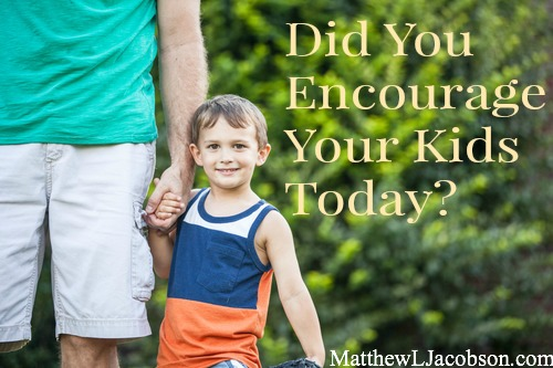 Did You Encourage Your Kids Today?
