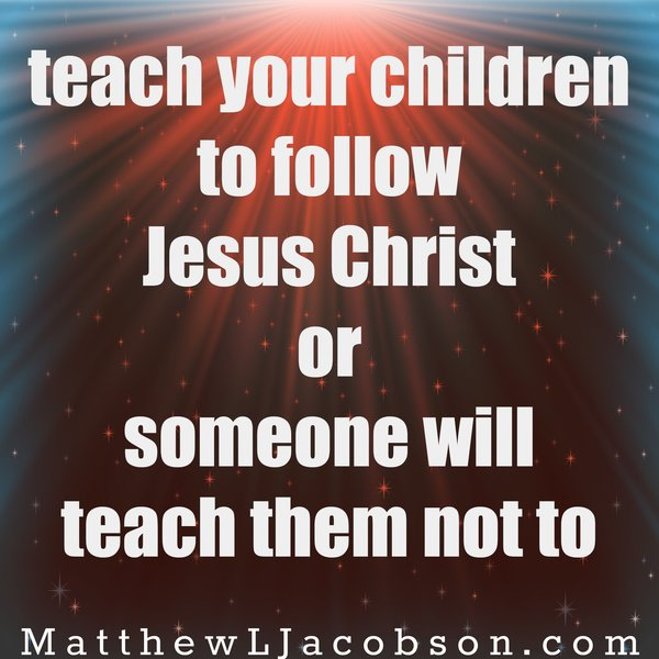 rsz_teach_your_children_to_follow_jesus_christ