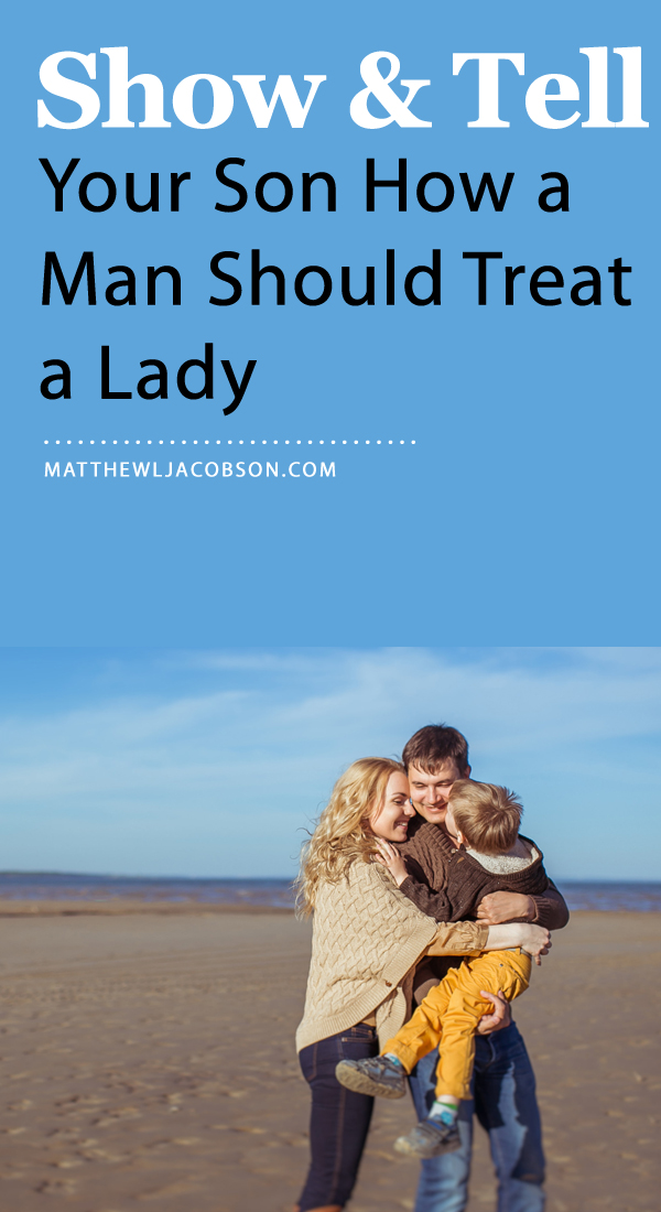 Raising Men: Show and Tell Your Son How a Man Should Treat a Lady via @faithful_man