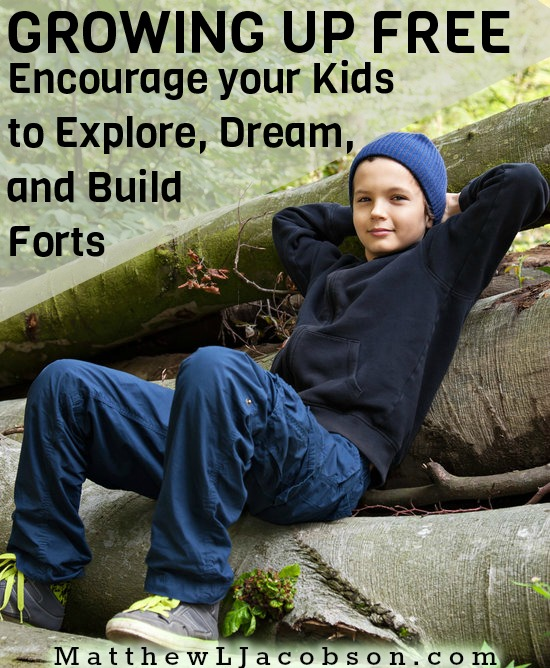 GROWING UP FREE: Encourage Your Kids to Explore, Dream, Play, and Build Forts via @faithful_man