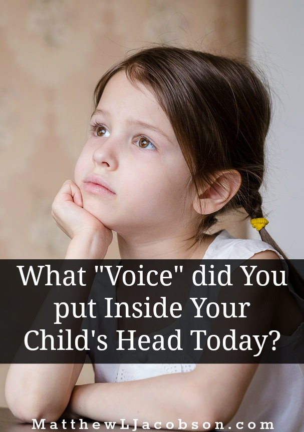 "What ""Voice"" Did You Put Inside Your Child's Head Today? via @faithful_man"