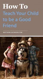 How To Teach Your Child to be a Good Friend via @faithful_man
