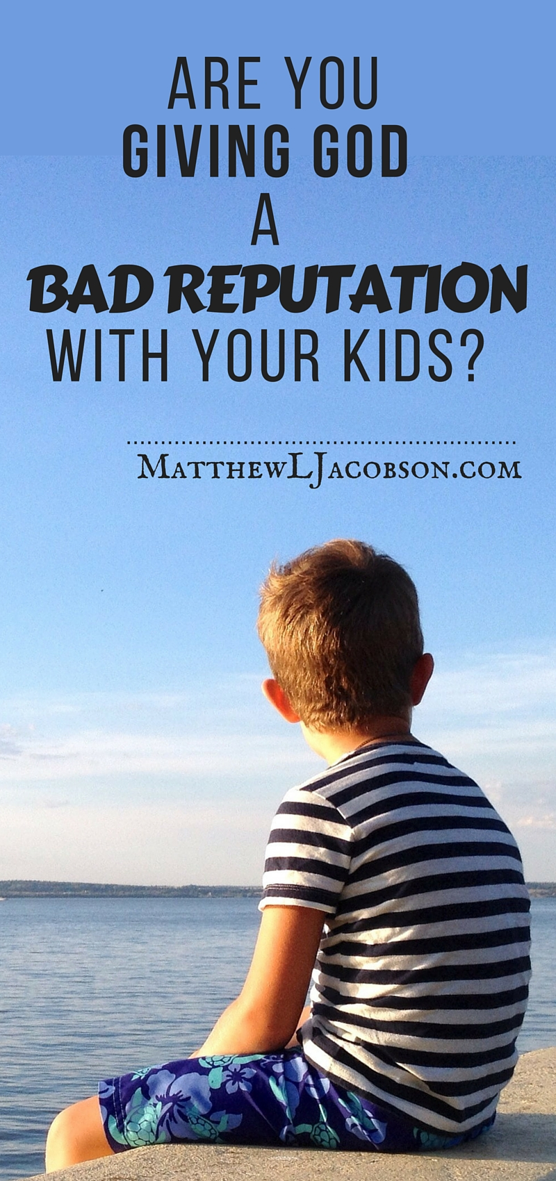 Are You Giving God a Bad Reputation With Your Kids? via @faithful_man