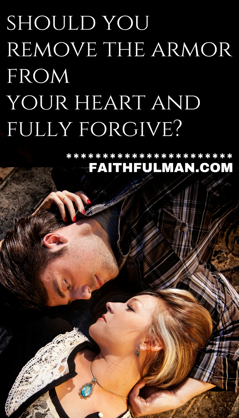 Should You Remove the Armor from Your Heart and Fully Forgive? via @faithful_man