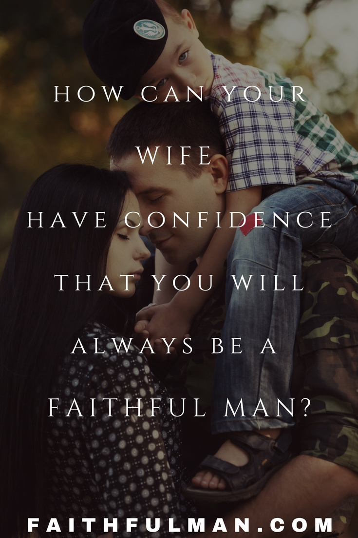How Can Your Wife Have Confidence that You will Always be a FAITHFUL MAN? via @faithful_man